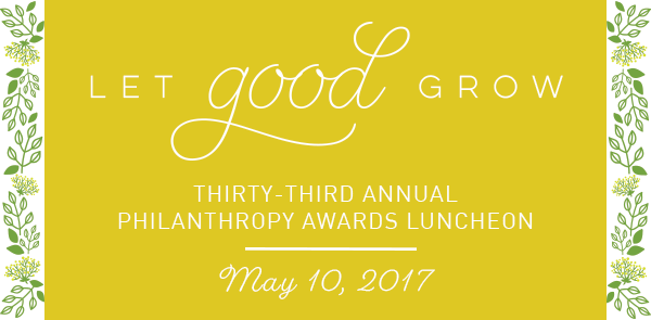 let Good Grow Theme for 2017 Philanthropy Awards Luncheon