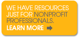 We have resources just for nonprofit professionals.