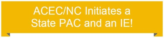 ACEC/NC Initiates a State PAC and an IE!