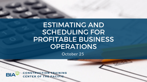 estimating and scheduling for profitable business operations BIA-Hawaii NAHB Continuing Education