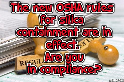 The New OSHA Rules on Silica Containment Are In Effect. Are you in Compliance?